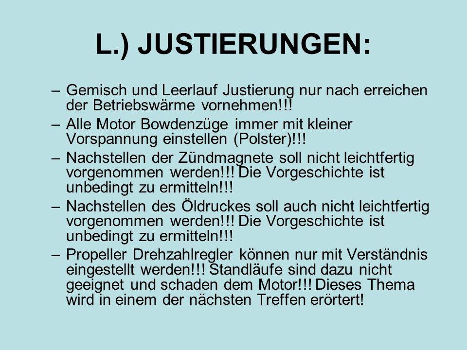 L.) JUSTIERUNGEN: –Gemisch und Leerlauf Justierung nur nach erreichen der Betriebswärme vornehmen!!! –Alle Motor Bowdenzüge immer mit kleiner Vorspann