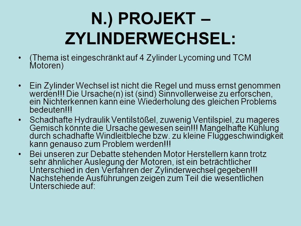 N.) PROJEKT – ZYLINDERWECHSEL: (Thema ist eingeschränkt auf 4 Zylinder Lycoming und TCM Motoren) Ein Zylinder Wechsel ist nicht die Regel und muss ern