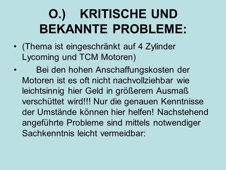 O.) KRITISCHE UND BEKANNTE PROBLEME: (Thema ist eingeschränkt auf 4 Zylinder Lycoming und TCM Motoren) Bei den hohen Anschaffungskosten der Motoren is