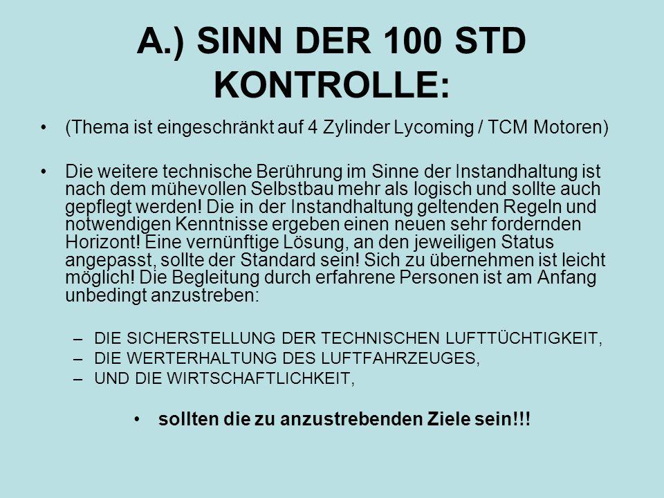 A.) SINN DER 100 STD KONTROLLE: (Thema ist eingeschränkt auf 4 Zylinder Lycoming / TCM Motoren) Die weitere technische Berührung im Sinne der Instandh