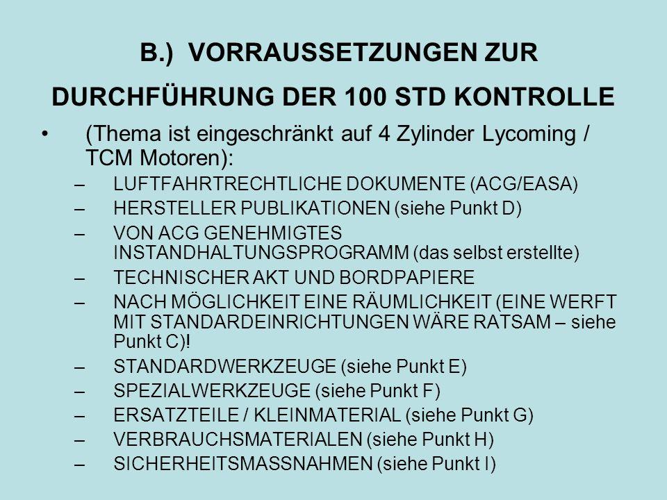 B.) VORRAUSSETZUNGEN ZUR DURCHFÜHRUNG DER 100 STD KONTROLLE (Thema ist eingeschränkt auf 4 Zylinder Lycoming / TCM Motoren): –LUFTFAHRTRECHTLICHE DOKU