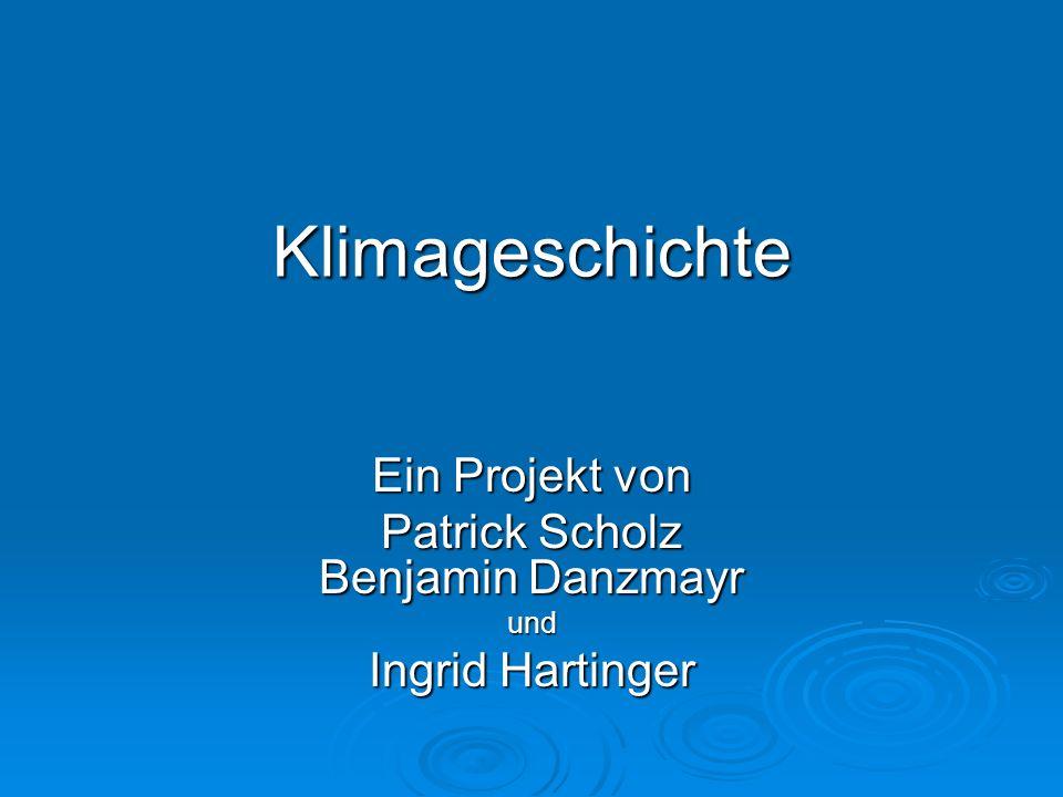 Klimageschichte Ein Projekt von Patrick Scholz Benjamin Danzmayr und Ingrid Hartinger