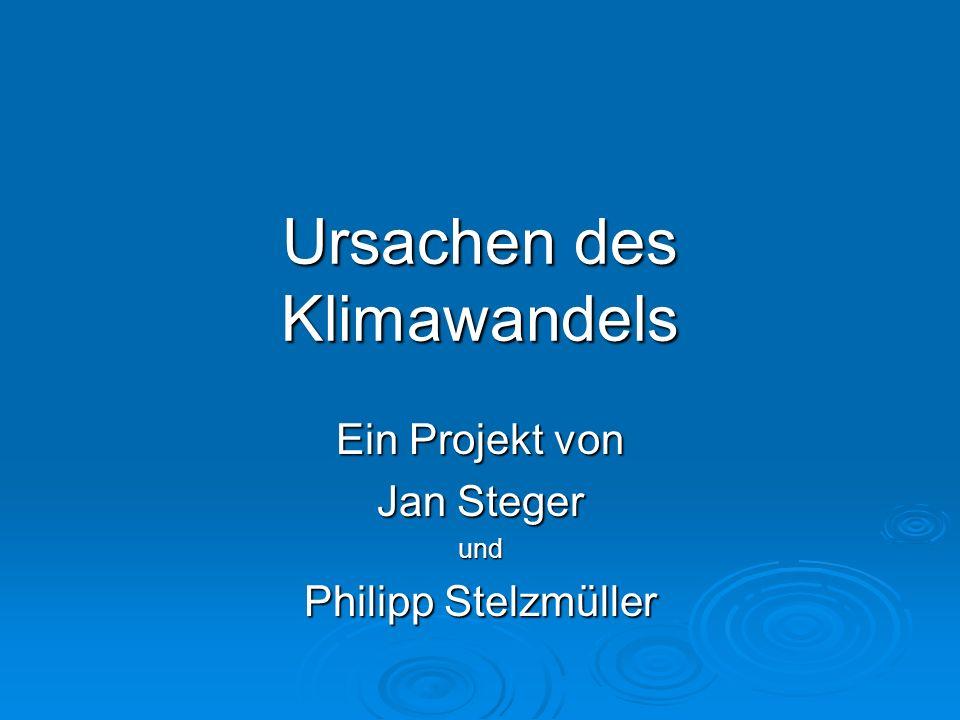 Ursachen des Klimawandels Ein Projekt von Jan Steger und Philipp Stelzmüller