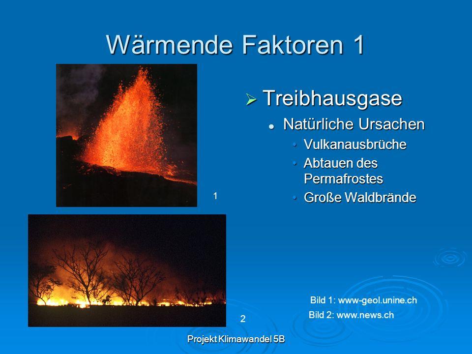 Projekt Klimawandel 5B Wärmende Faktoren 1 Treibhausgase Treibhausgase Natürliche Ursachen Vulkanausbrüche Abtauen des Permafrostes Große Waldbrände 1