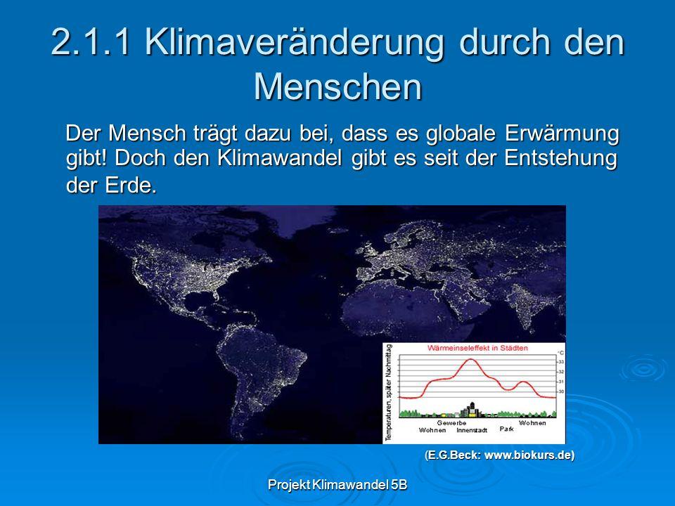 Projekt Klimawandel 5B 2.1.1 Klimaveränderung durch den Menschen Der Mensch trägt dazu bei, dass es globale Erwärmung gibt! Doch den Klimawandel gibt