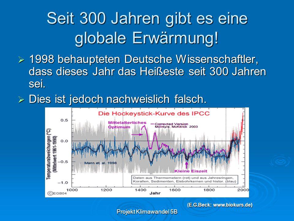 Projekt Klimawandel 5B Seit 300 Jahren gibt es eine globale Erwärmung! 1998 behaupteten Deutsche Wissenschaftler, dass dieses Jahr das Heißeste seit 3