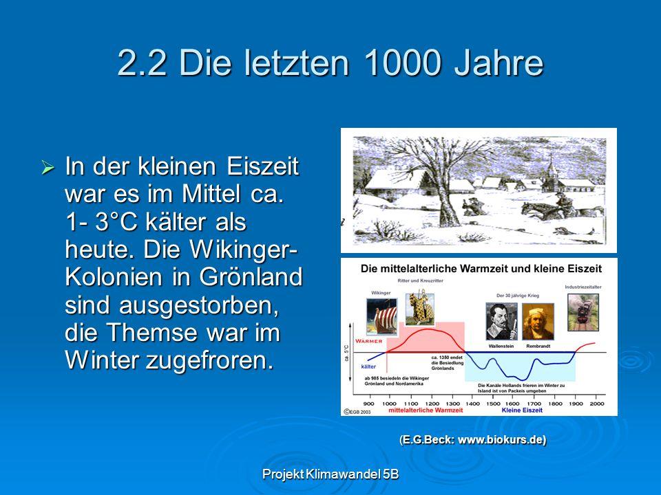 Projekt Klimawandel 5B 2.2 Die letzten 1000 Jahre In der kleinen Eiszeit war es im Mittel ca. 1- 3°C kälter als heute. Die Wikinger- Kolonien in Grönl