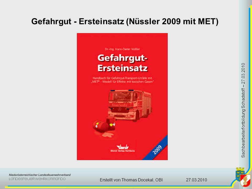 Gefahrgut - Ersteinsatz (Nüssler 2009 mit MET) Sachbearbeiterfortbildung Schadstoff – 27.03.2010 27.03.2010Erstellt von Thomas Docekal, OBI