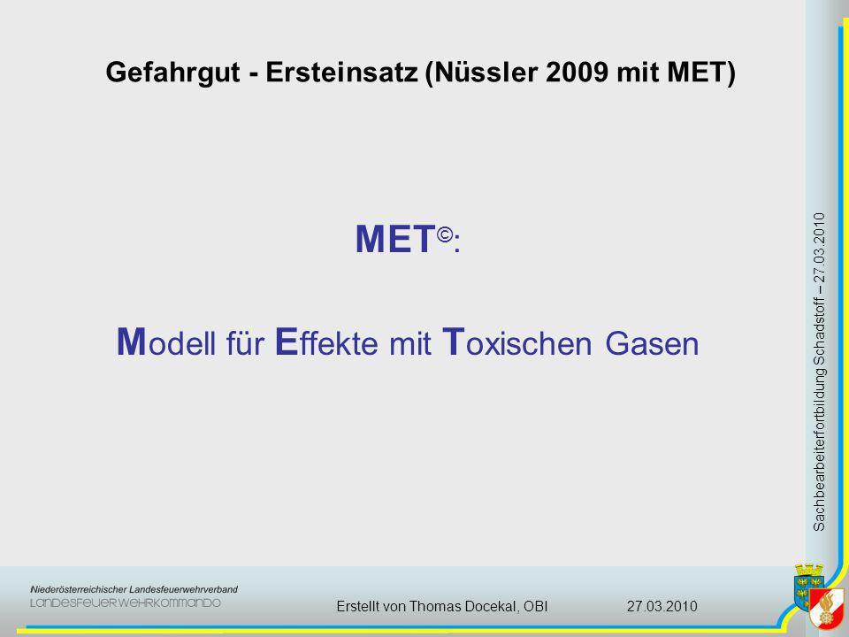 Gefahrgut - Ersteinsatz (Nüssler 2009 mit MET) Sachbearbeiterfortbildung Schadstoff – 27.03.2010 27.03.2010Erstellt von Thomas Docekal, OBI MET © : M