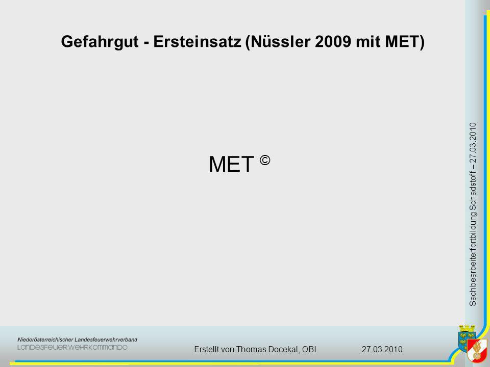 Gefahrgut - Ersteinsatz (Nüssler 2009 mit MET) Sachbearbeiterfortbildung Schadstoff – 27.03.2010 27.03.2010Erstellt von Thomas Docekal, OBI MET ©