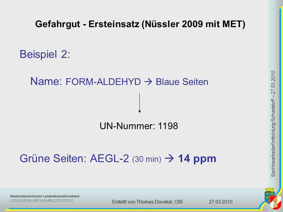 Gefahrgut - Ersteinsatz (Nüssler 2009 mit MET) Sachbearbeiterfortbildung Schadstoff – 27.03.2010 27.03.2010Erstellt von Thomas Docekal, OBI Beispiel 2