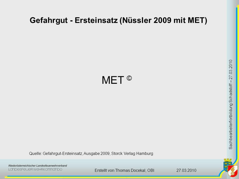 Gefahrgut - Ersteinsatz (Nüssler 2009 mit MET) Sachbearbeiterfortbildung Schadstoff – 27.03.2010 27.03.2010Erstellt von Thomas Docekal, OBI MET © Quel