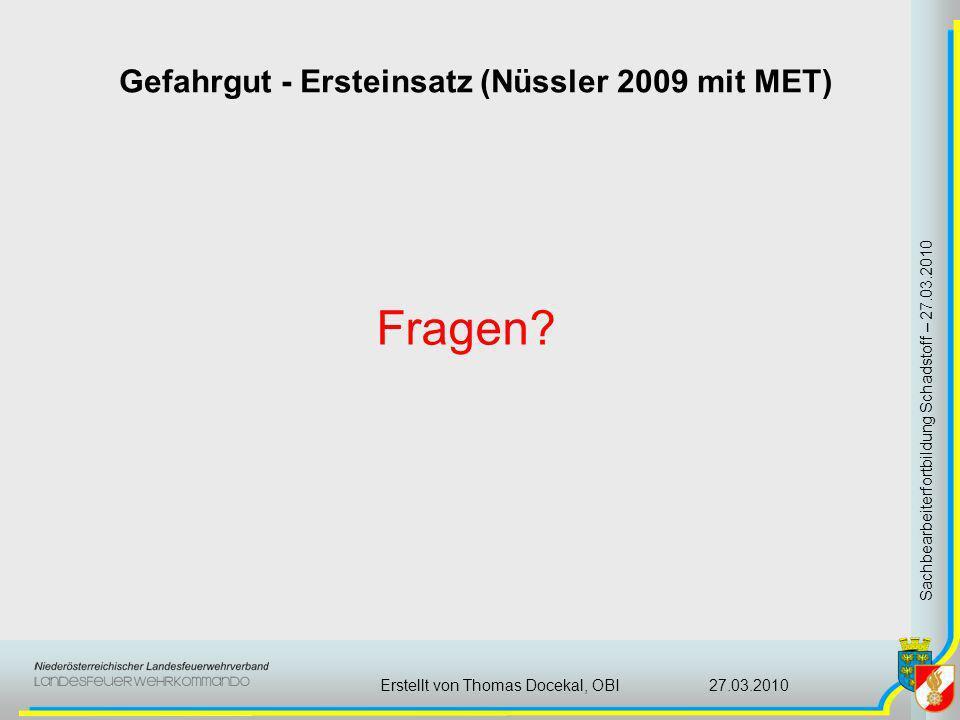 Gefahrgut - Ersteinsatz (Nüssler 2009 mit MET) Sachbearbeiterfortbildung Schadstoff – 27.03.2010 27.03.2010Erstellt von Thomas Docekal, OBI Fragen?