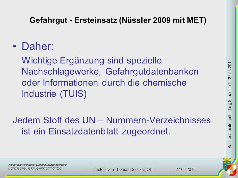 Gefahrgut - Ersteinsatz (Nüssler 2009 mit MET) Sachbearbeiterfortbildung Schadstoff – 27.03.2010 27.03.2010Erstellt von Thomas Docekal, OBI Daher: Wic