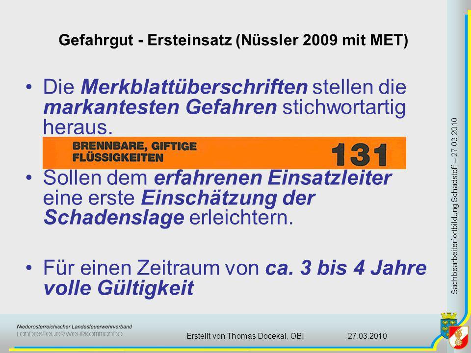 Gefahrgut - Ersteinsatz (Nüssler 2009 mit MET) Sachbearbeiterfortbildung Schadstoff – 27.03.2010 27.03.2010Erstellt von Thomas Docekal, OBI Die Merkbl