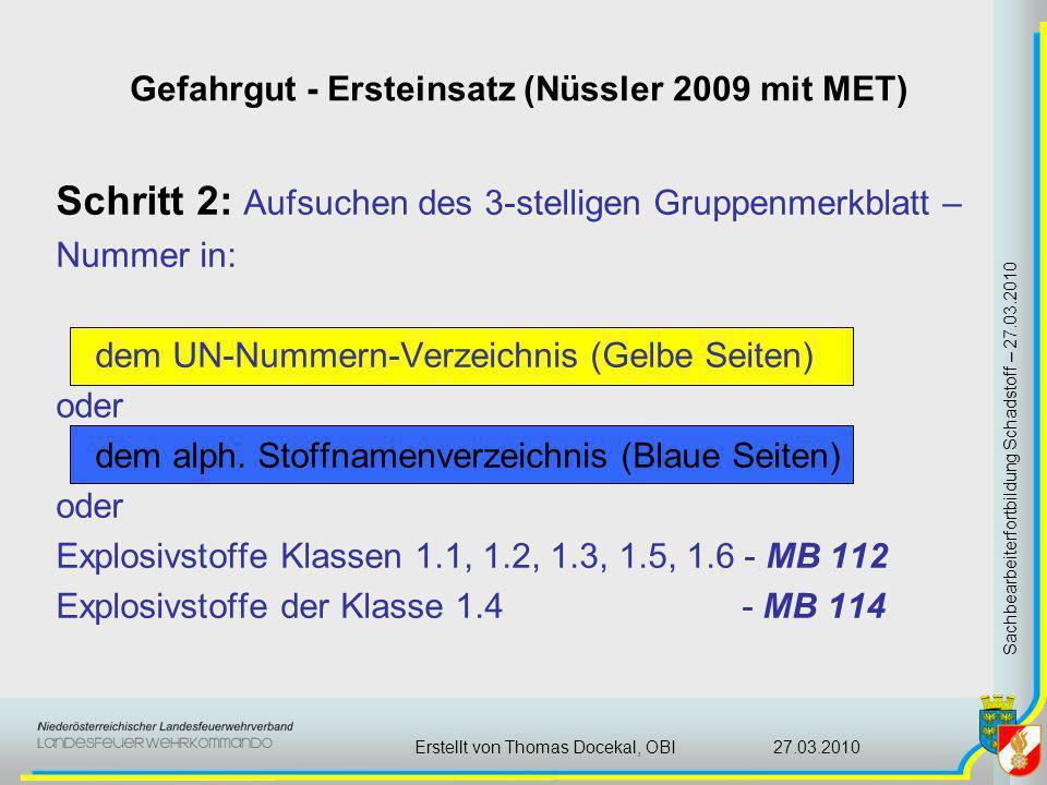 Gefahrgut - Ersteinsatz (Nüssler 2009 mit MET) Sachbearbeiterfortbildung Schadstoff – 27.03.2010 27.03.2010Erstellt von Thomas Docekal, OBI Schritt 2: