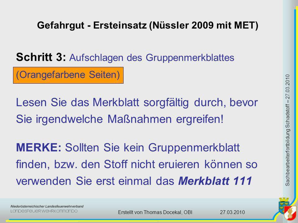 Gefahrgut - Ersteinsatz (Nüssler 2009 mit MET) Sachbearbeiterfortbildung Schadstoff – 27.03.2010 27.03.2010Erstellt von Thomas Docekal, OBI Schritt 3: