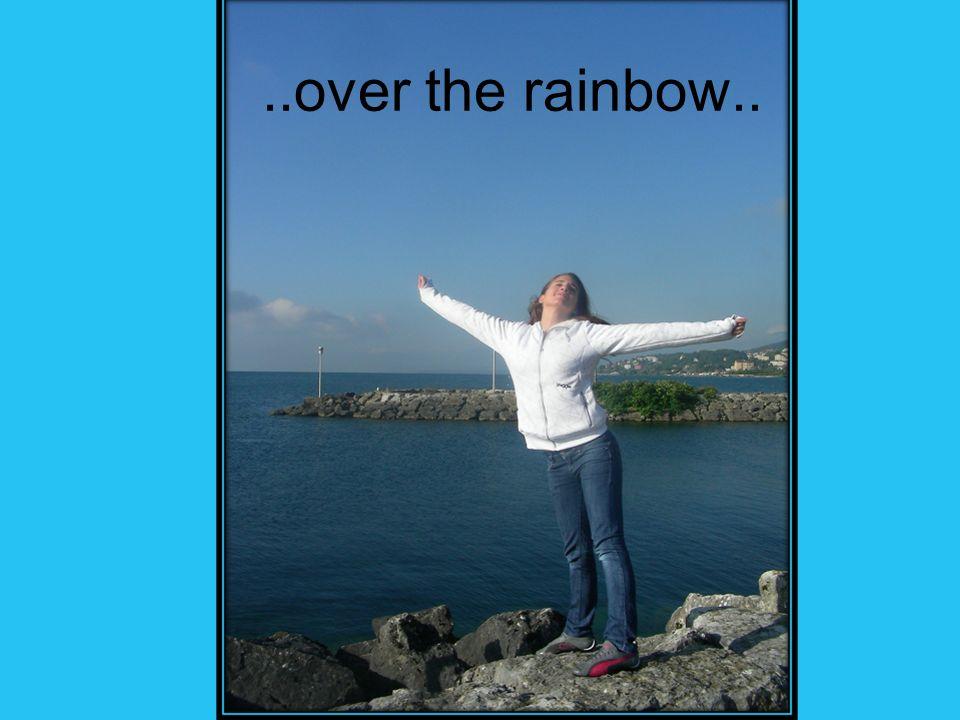 ..over the rainbow..