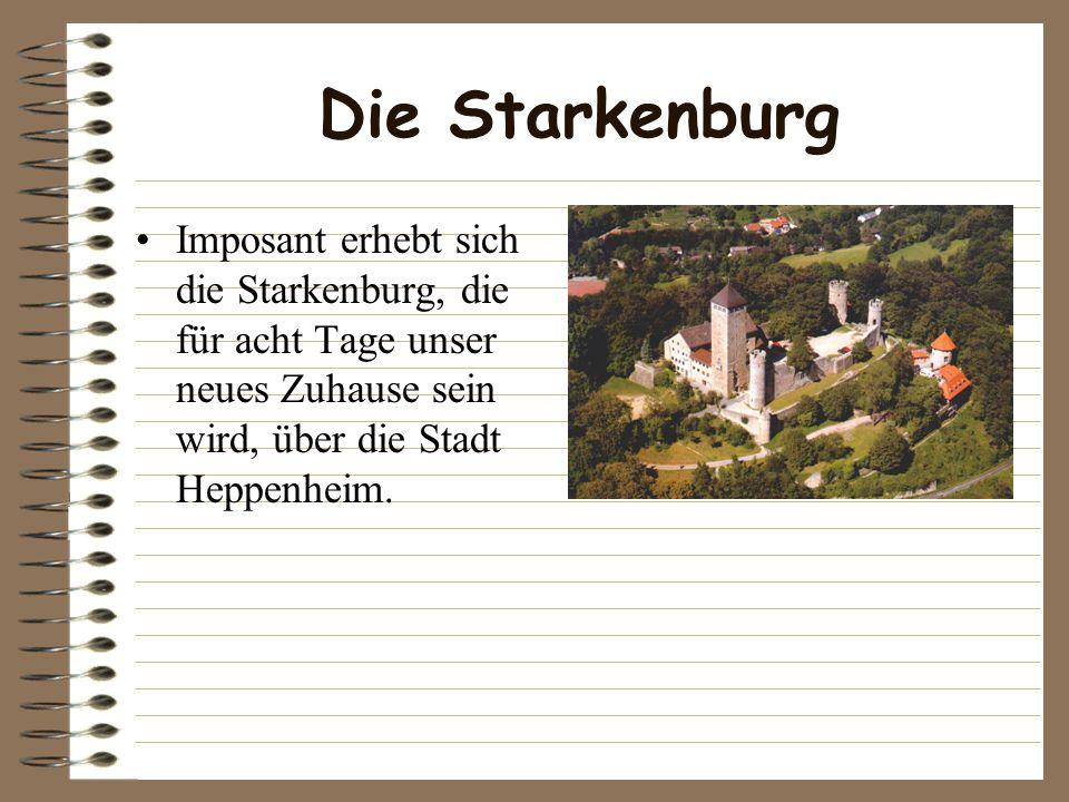 Die Starkenburg Imposant erhebt sich die Starkenburg, die für acht Tage unser neues Zuhause sein wird, über die Stadt Heppenheim.