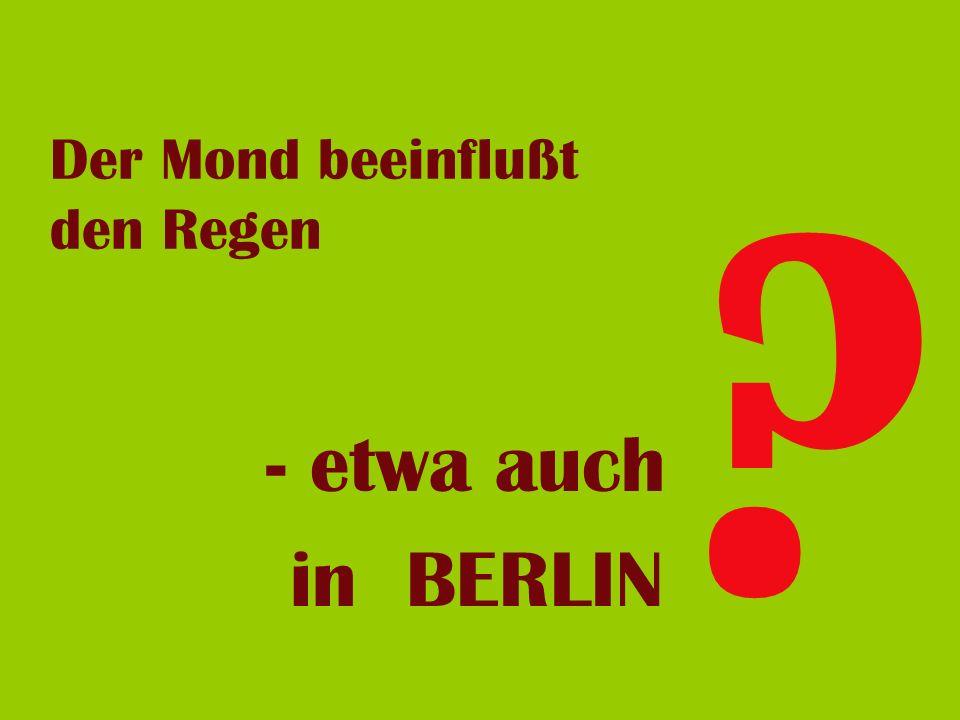 Der Mond beeinflußt den Regen - etwa auch in BERLIN ?