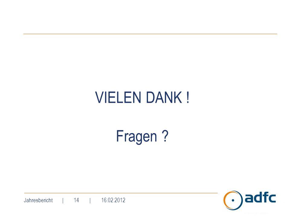 VIELEN DANK ! Fragen ? Jahresbericht | 14 | 16.02.2012
