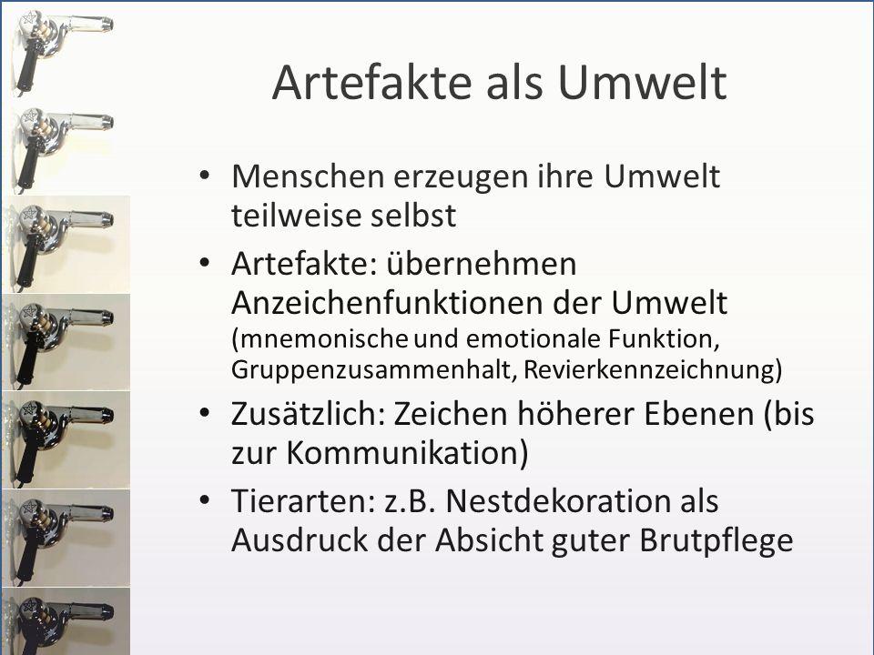 Artefakte als Umwelt Menschen erzeugen ihre Umwelt teilweise selbst Artefakte: übernehmen Anzeichenfunktionen der Umwelt (mnemonische und emotionale F