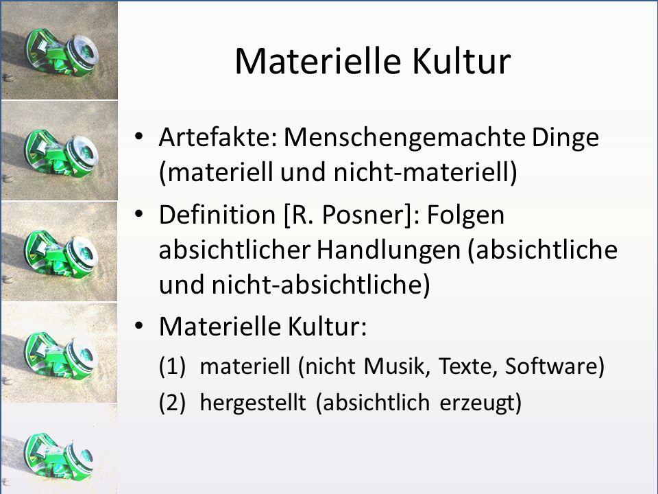 Materielle Kultur Artefakte: Menschengemachte Dinge (materiell und nicht-materiell) Definition [R. Posner]: Folgen absichtlicher Handlungen (absichtli