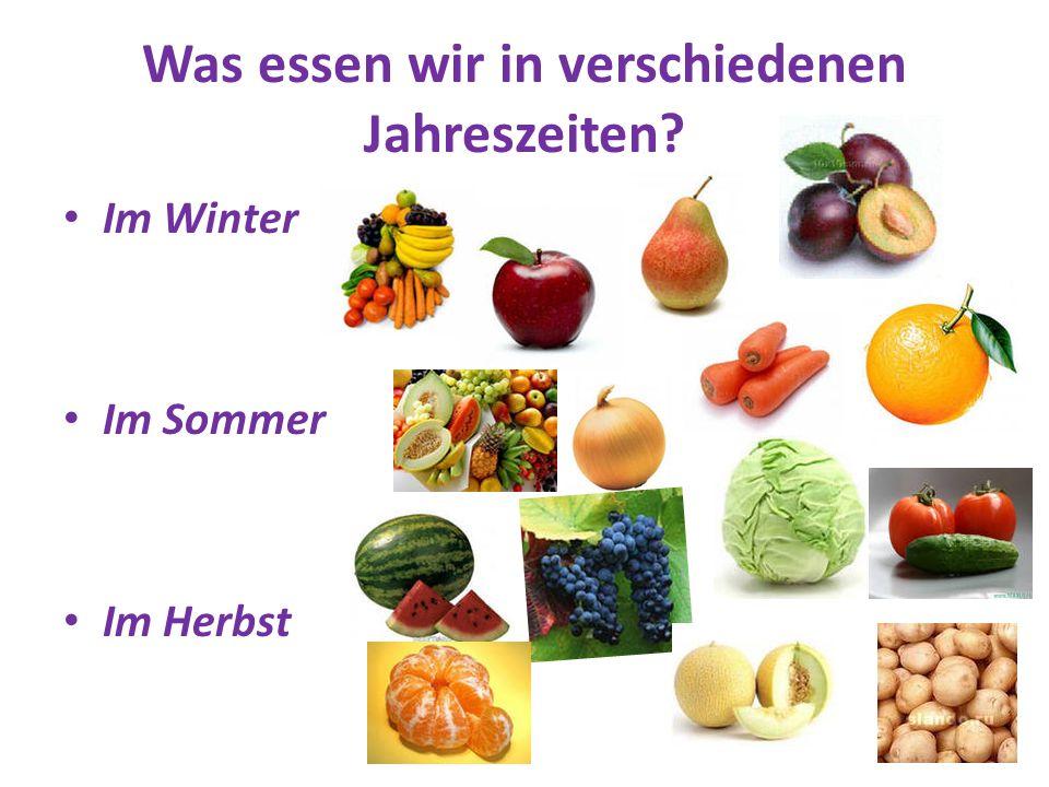 Was essen wir in verschiedenen Jahreszeiten? Im Winter Im Sommer Im Herbst