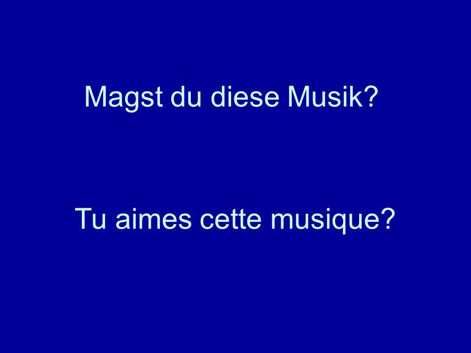 Magst du diese Musik? Tu aimes cette musique?