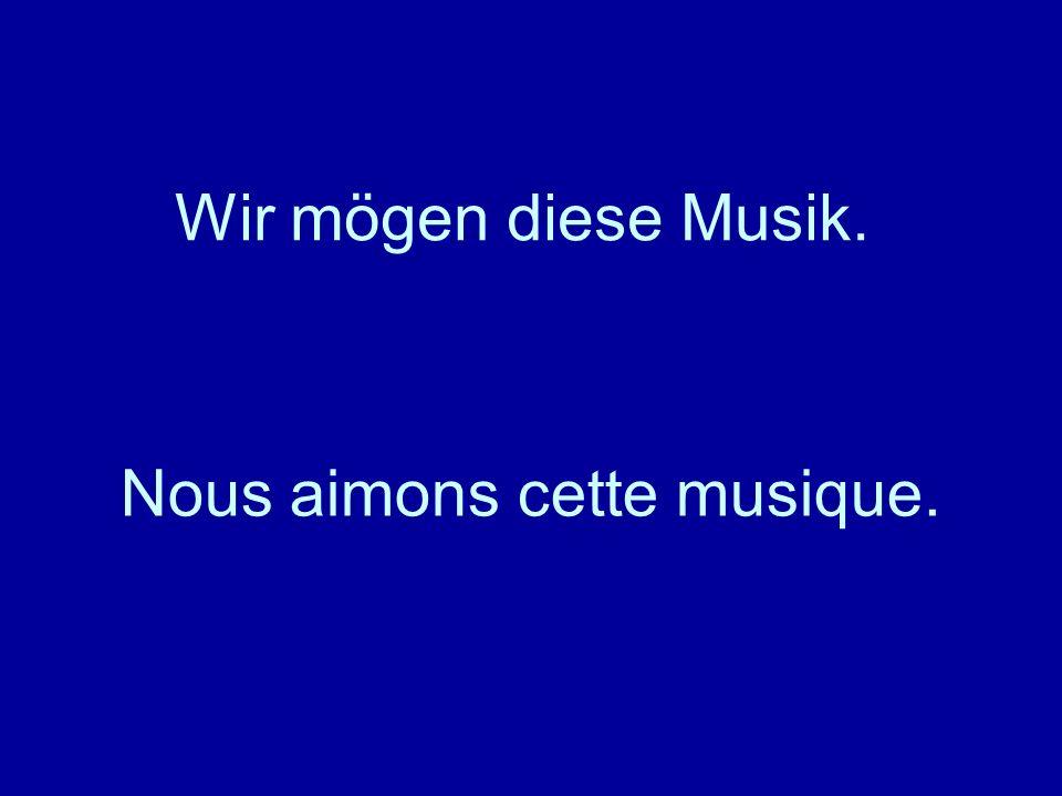 Wir mögen diese Musik. Nous aimons cette musique.