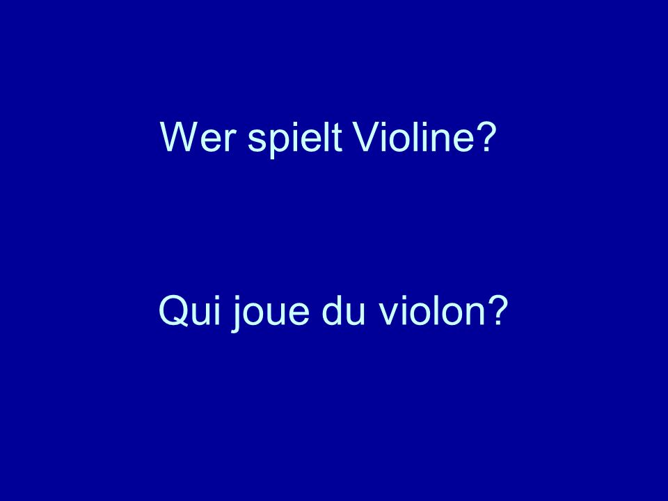 Wer spielt Violine? Qui joue du violon?