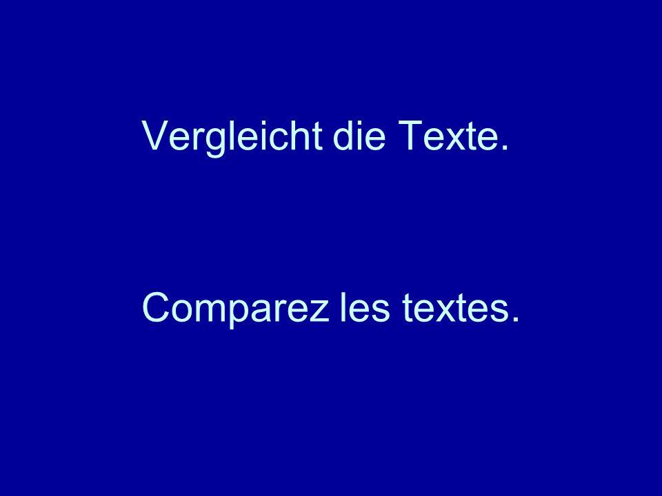 Vergleicht die Texte. Comparez les textes.