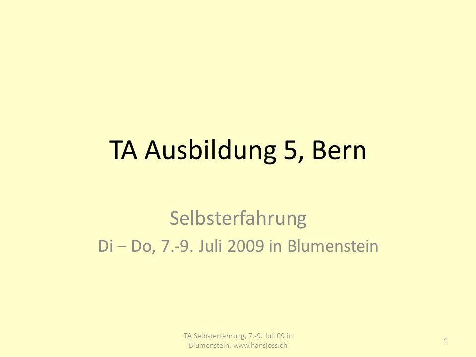 TA Ausbildung 5, Bern Selbsterfahrung Di – Do, 7.-9. Juli 2009 in Blumenstein 1 TA Selbsterfahrung, 7.-9. Juli 09 in Blumenstein, www.hansjoss.ch