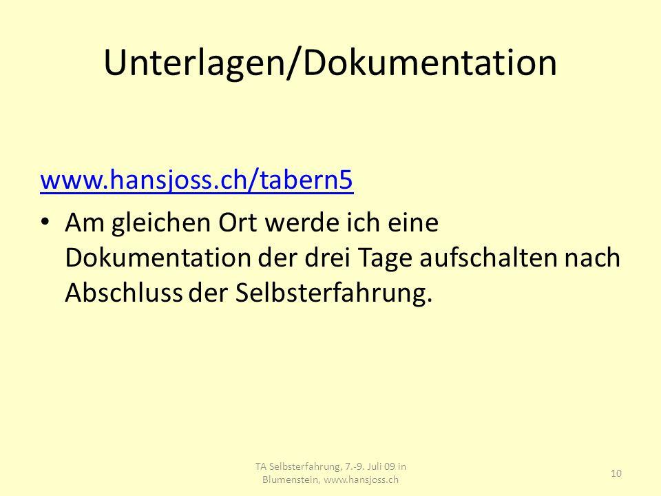 Unterlagen/Dokumentation www.hansjoss.ch/tabern5 Am gleichen Ort werde ich eine Dokumentation der drei Tage aufschalten nach Abschluss der Selbsterfah