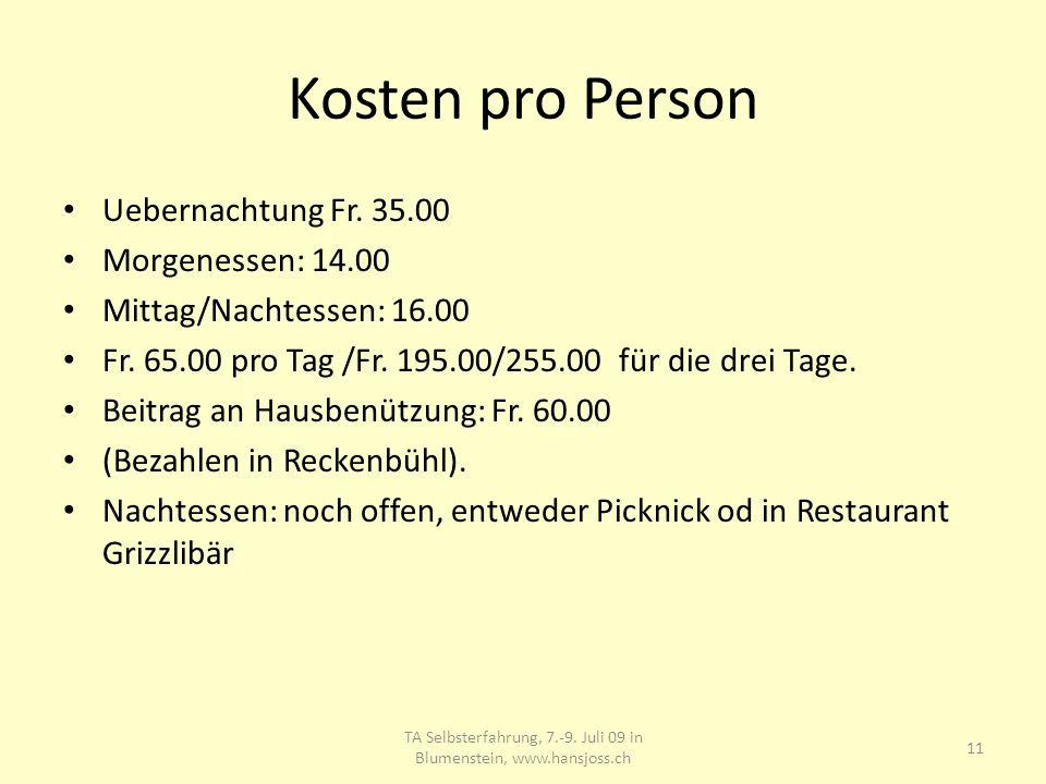 Kosten pro Person Uebernachtung Fr. 35.00 Morgenessen: 14.00 Mittag/Nachtessen: 16.00 Fr. 65.00 pro Tag /Fr. 195.00/255.00 für die drei Tage. Beitrag