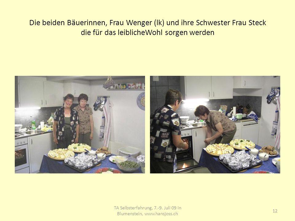 Die beiden Bäuerinnen, Frau Wenger (lk) und ihre Schwester Frau Steck die für das leiblicheWohl sorgen werden TA Selbsterfahrung, 7.-9. Juli 09 in Blu