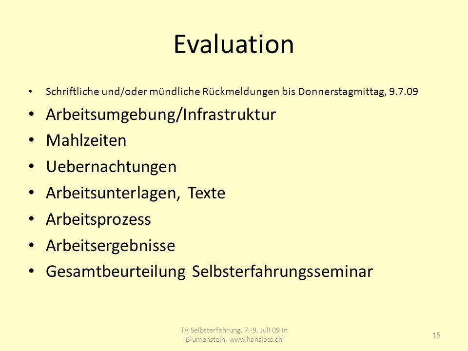 Evaluation Schriftliche und/oder mündliche Rückmeldungen bis Donnerstagmittag, 9.7.09 Arbeitsumgebung/Infrastruktur Mahlzeiten Uebernachtungen Arbeits