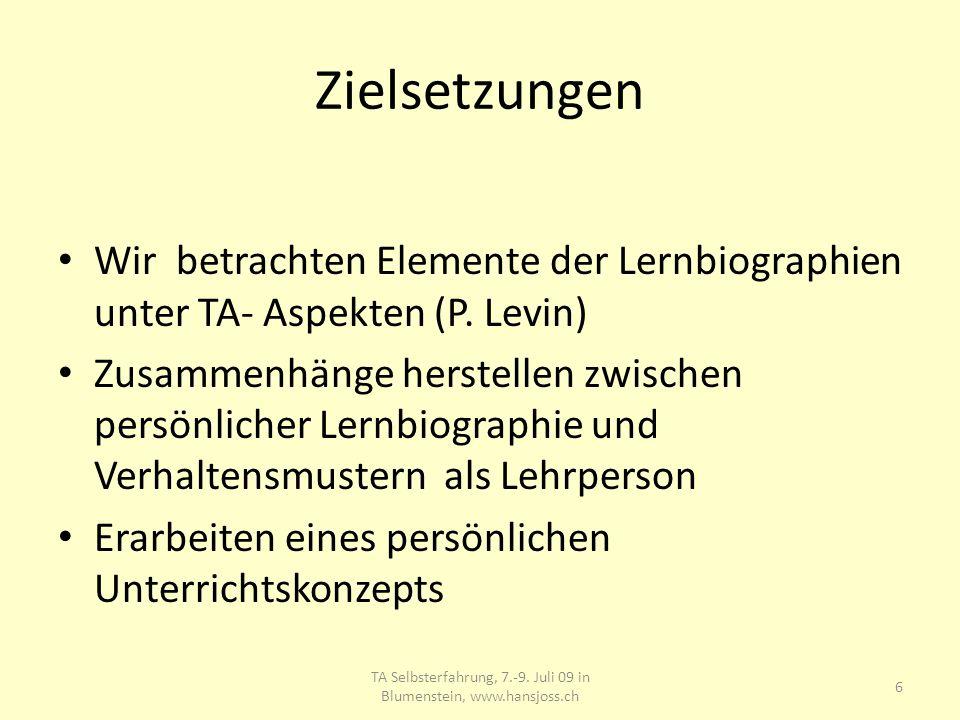Zielsetzungen TA Selbsterfahrung, 7.-9. Juli 09 in Blumenstein, www.hansjoss.ch 6 Wir betrachten Elemente der Lernbiographien unter TA- Aspekten (P. L