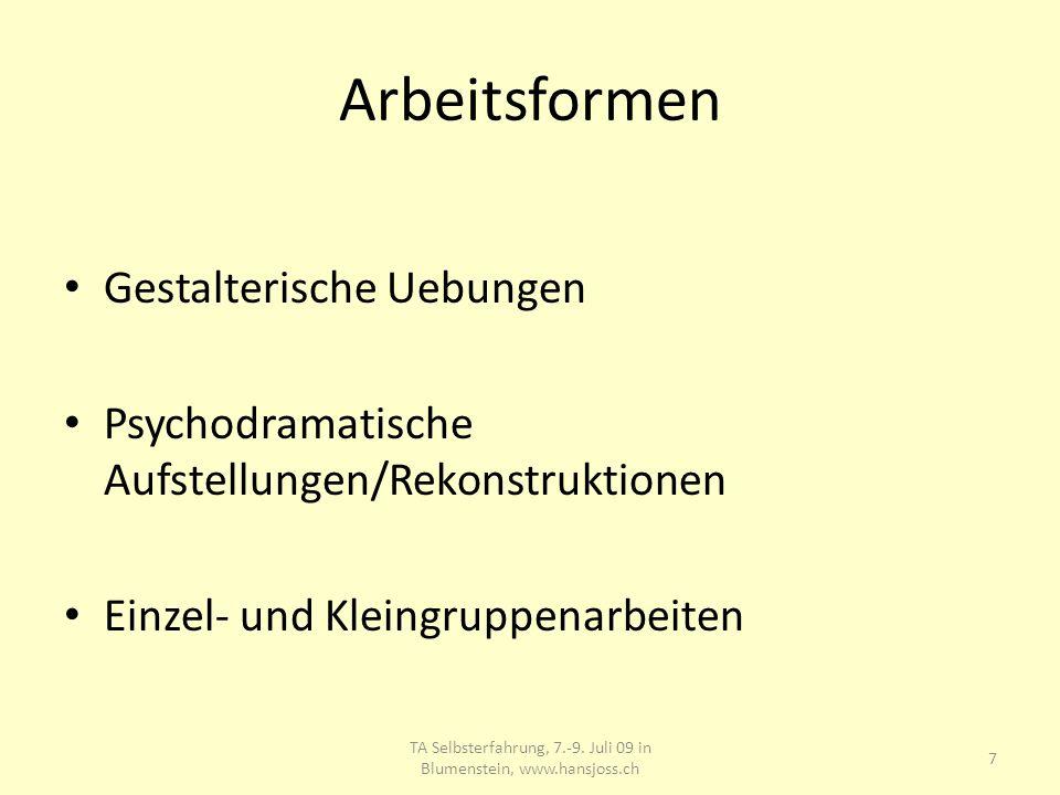 Arbeitsformen Gestalterische Uebungen Psychodramatische Aufstellungen/Rekonstruktionen Einzel- und Kleingruppenarbeiten 7 TA Selbsterfahrung, 7.-9. Ju