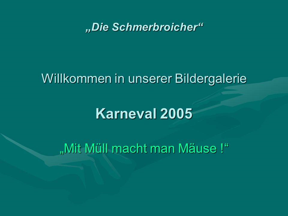 Die Schmerbroicher Willkommen in unserer Bildergalerie Karneval 2005 Mit Müll macht man Mäuse !