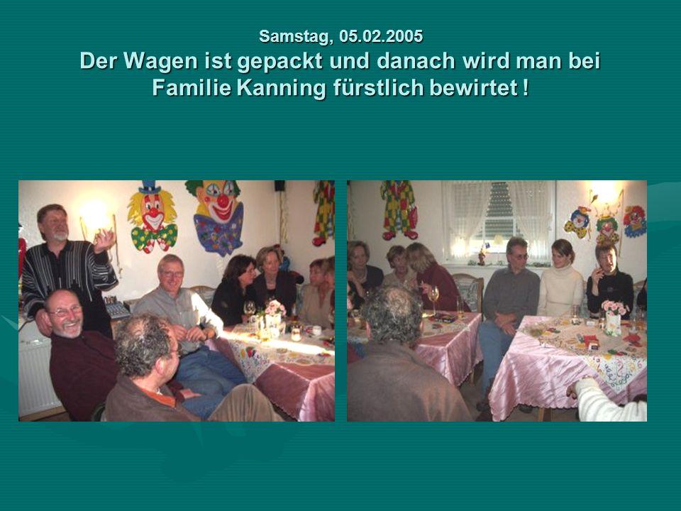 Samstag, 05.02.2005 Der Wagen ist gepackt und danach wird man bei Familie Kanning fürstlich bewirtet !