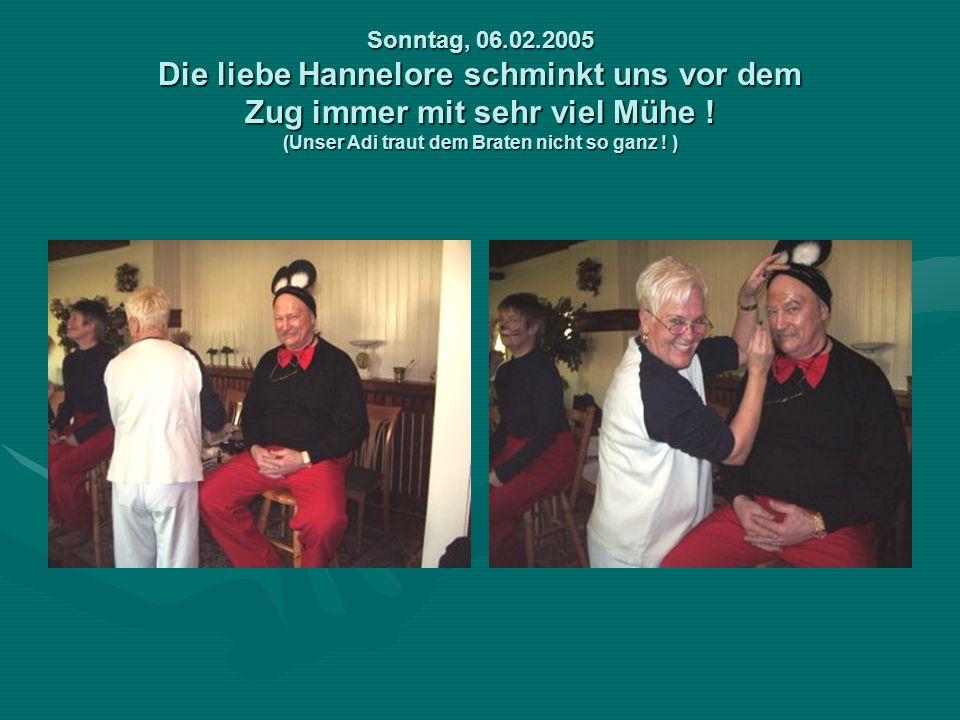 Sonntag, 06.02.2005 Die liebe Hannelore schminkt uns vor dem Zug immer mit sehr viel Mühe .