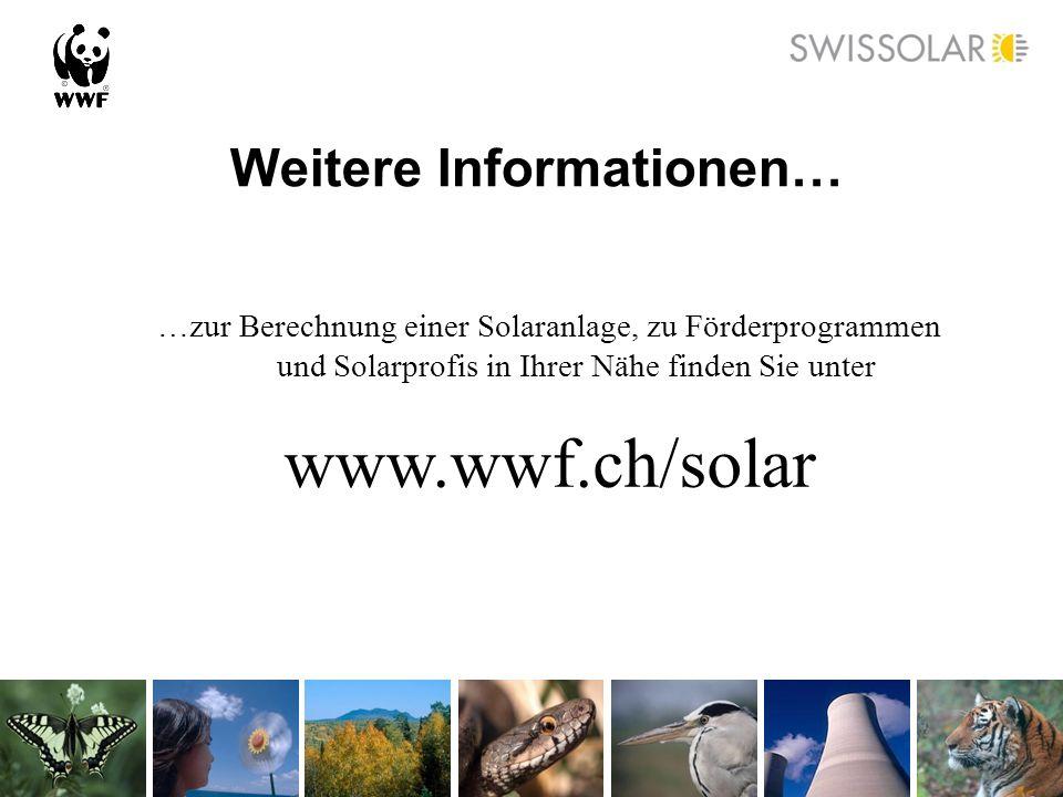Weitere Informationen… …zur Berechnung einer Solaranlage, zu Förderprogrammen und Solarprofis in Ihrer Nähe finden Sie unter www.wwf.ch/solar