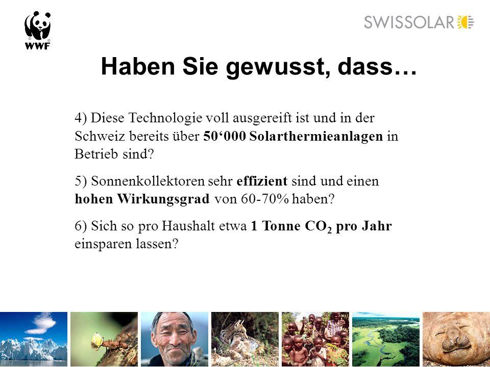 Haben Sie gewusst, dass… 4) Diese Technologie voll ausgereift ist und in der Schweiz bereits über 50000 Solarthermieanlagen in Betrieb sind? 5) Sonnen