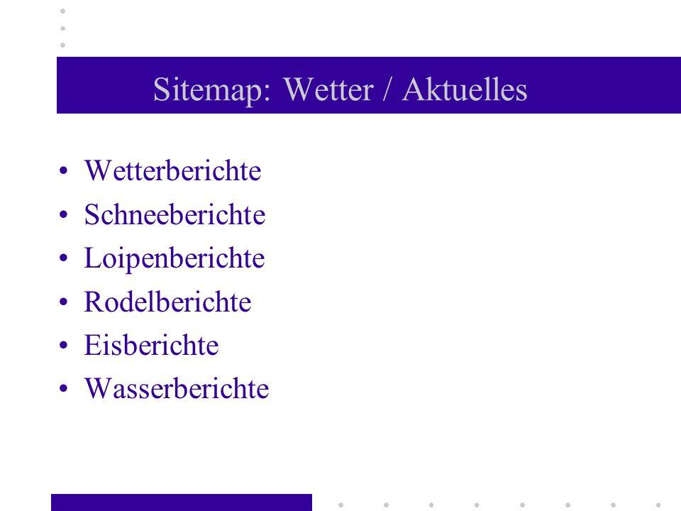 Sitemap: Wetter / Aktuelles Wetterberichte Schneeberichte Loipenberichte Rodelberichte Eisberichte Wasserberichte