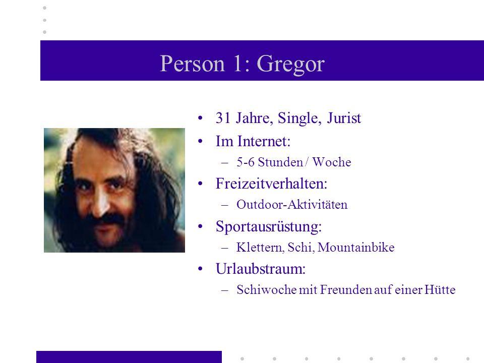 Person 1: Gregor 31 Jahre, Single, Jurist Im Internet: –5-6 Stunden / Woche Freizeitverhalten: –Outdoor-Aktivitäten Sportausrüstung: –Klettern, Schi,