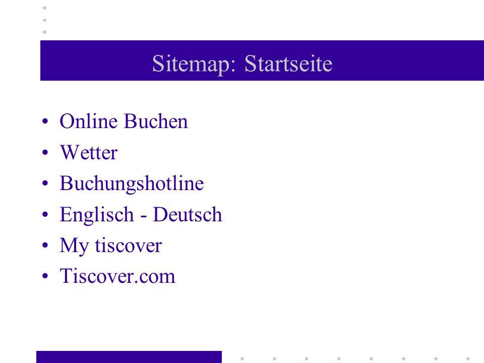 Sitemap: Startseite Online Buchen Wetter Buchungshotline Englisch - Deutsch My tiscover Tiscover.com