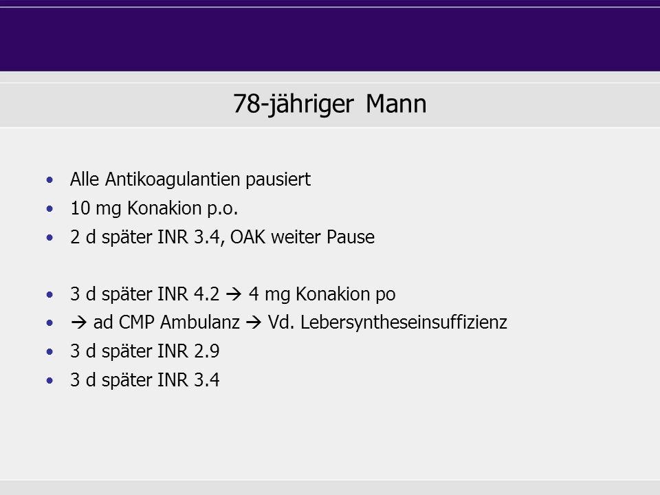 Alle Antikoagulantien pausiert 10 mg Konakion p.o. 2 d später INR 3.4, OAK weiter Pause 3 d später INR 4.2 4 mg Konakion po ad CMP Ambulanz Vd. Lebers