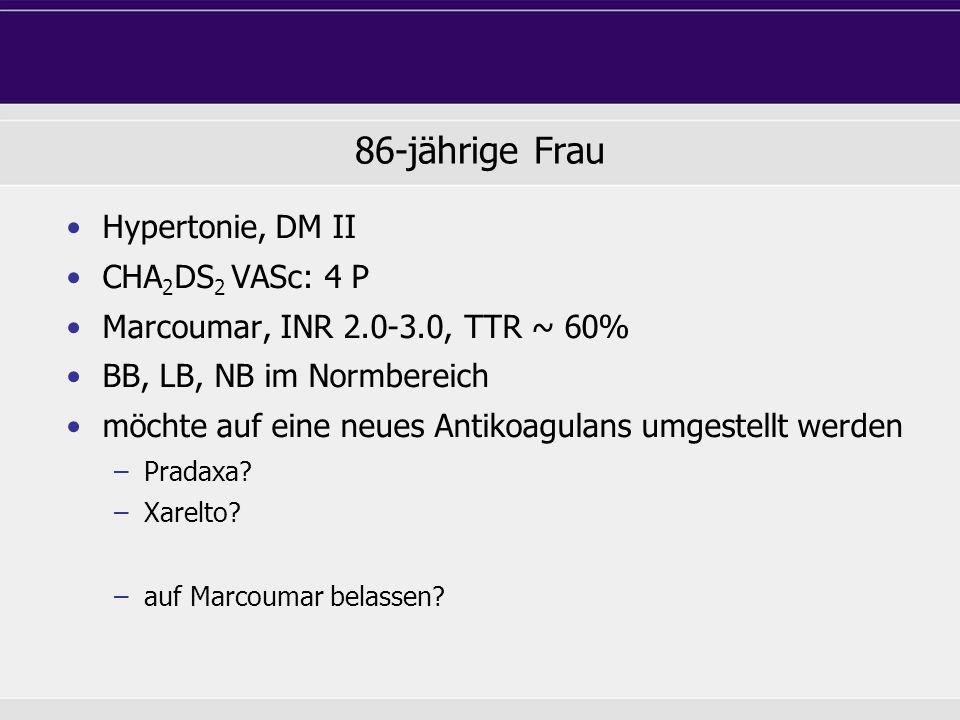 86-jährige Frau Hypertonie, DM II CHA 2 DS 2 VASc: 4 P Marcoumar, INR 2.0-3.0, TTR ~ 60% BB, LB, NB im Normbereich möchte auf eine neues Antikoagulans