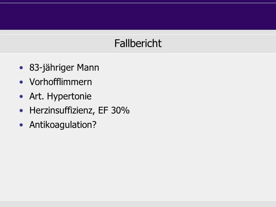 Fallbericht 83-jähriger Mann Vorhofflimmern Art. Hypertonie Herzinsuffizienz, EF 30% Antikoagulation?